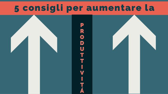 5 consigli per la produttività